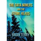 The Data Miners the Stone Heads by Brian Terry (Paperback, 2014)