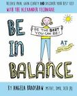 Be in Balance: A Simple Introduction to the Alexander Technique by Angela Bradshaw (Paperback, 2014)
