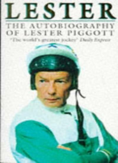 Lester: The Autobiography of Lester Piggott By Lester Piggott. 9780552141536