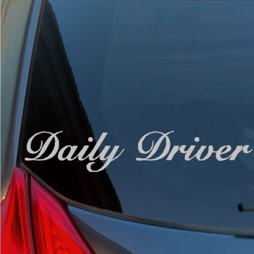 Daily Driver vinyl sticker decal grocery getter work driven no trailer show car