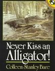 Never Kiss an Alligator! by Colleen Stanley Bare (Paperback, 1994)