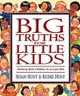 Big Truths for Little Kids: Teaching Your Children to Live for God by Susan Hunt, Richie Hunt (Hardback, 1999)
