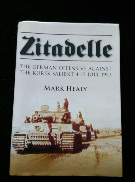 Zitadelle: The German Offensive Against the Kursk Salient 4-17 July 1943 by Mar…