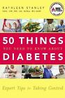50 Things You Need to Know about Diabetes : Expert Tips for Taking Control by Kathleen Stanley (2009, Paperback)