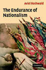 The Endurance of Nationalism: Ancient Roots and Modern Dilemmas by Aviel Roshwald (Paperback, 2006)