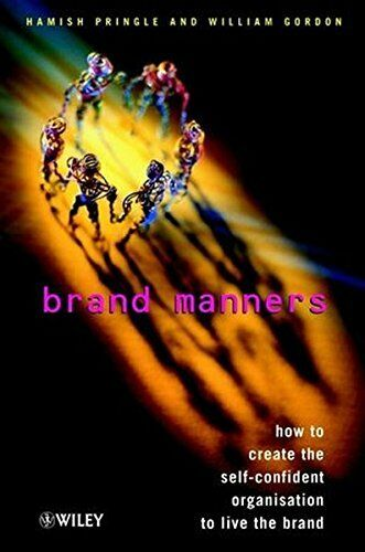 Brand Manners: How to Create the Self-confident Organisation t ,.9780471496069