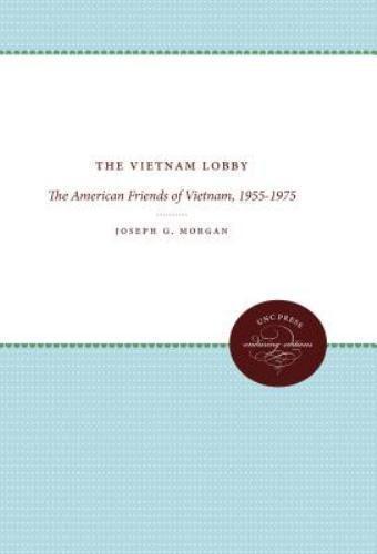 Vietnam Lobby : The American Friends of Vietnam, 1955-1975 Joseph G. Morgan