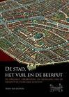 De Stad, het Vuil en de Beerput: De Opkomst, Verbreiding en Neergang van de Beerput in Stedelijke Context by Roos Van Oosten (Paperback, 2015)