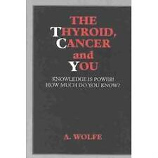 The Thyroid, Cancer and You : Knowledge Is Power! How Much Do You Know? by A....