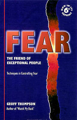 Thompson, Geoff, Fear: The Friend of Exceptional People - Techniques in Controll