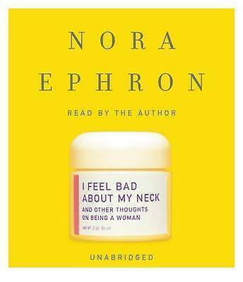 I Feel Bad about My Neck : And Other Thoughts on Being a Woman by Nora Ephron
