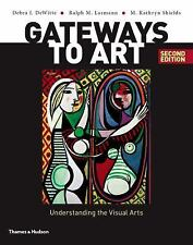 Gateways to Art : Understanding the Visual Arts by M. Kathryn Shields, Ralph M. Larmann and Debra J. DeWitte (2015, Paperback / Mixed Media)