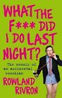 What the F*** Did I Do Last Night?: The Autobiography of an Accidental Comedian by Rowland Rivron (Paperback, 2011)