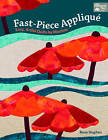 Fast-Piece Applique: Easy, Artful Quilts by Machine by Rose Hughes (Paperback, 2015)