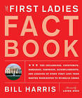 The First Ladies Fact Book: The Childhoods, Courtships, Marriages, Campaigns, Accomplishments, and Legacies of Every First Lady from Martha Washington to Michelle Obama by Bill Harris (Paperback, 2009)