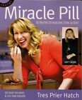 Miracle Pill: 10 Truths to Healty, Thin, & Sexy by Tres Prier Hatch (Paperback / softback, 2009)