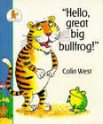Hello, Great Big Bullfrog! by Colin West (Paperback, 1989)
