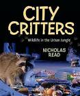 City Critters: Wildlife in the Urban Jungle by Nicholas Read (Paperback / softback, 2012)