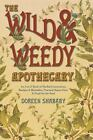The Wild and Weedy Apothecary : An A to Z Book of Herbal Concoctions, Recipes and Remedies, Practical Know-How and Food for the Soul by Doreen Shababy (2010, Paperback)