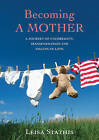 Becoming a Mother: A Journey of Uncertainty, Transformation and Falling in Love by Leisa Stathis (Paperback, 2015)
