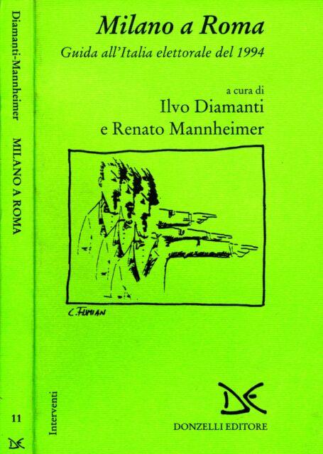 Milano A Roma. GUIDA ALL'ITALIA ELETTORALE DEL 1994. 1994. I ED..