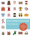 Knitprovisation: 70 Imaginative Projects Mixing Old with New by Cilla Ramnek (Paperback, 2007)