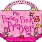My Pretty Pink Prayer Bag by Gabrielle Thompson, Lara Ede, Gabrielle Mercer (Board book, 2011)