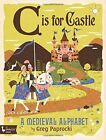 C is for Castle: A Medieval Alphabet by Greg Paprocki (Board book, 2016)