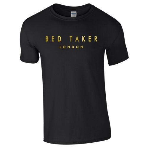 Men/'s BED TAKER Tee Top TShirt Funny Joke Gift Novelty Baker Designer Laugh Ted