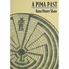 A Pima Past by Anna Moore Shaw (Paperback, 1974)
