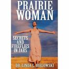 Prairie Woman-secrets and Fireflies in Jars by Dr Linda L Bielowski