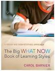 The Big What Now Book of Learning Styles : A Fresh and Demystifying Approach by Carol Barnier (2009, Paperback)
