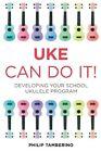 Uke Can Do It!: Developing Your School Ukulele Program by Philip Tamberino (Paperback, 2014)