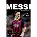 Messi - 2015 Updated Edition: More Than a Superstar by Luca Caioli (Paperback, 2014)