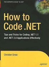 Expert's Voice in .NET Ser.: How to Code . NET : Tips and Tricks for Coding ....