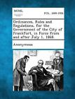 Ordinances, Rules and Regulations, for the Government of the City of Frankfort, in Force from and After July 1, 1868. by Gale, Making of Modern Law (Paperback / softback, 2013)