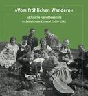 """""""Vom fröhlichen Wandern"""". Sächsische Jugendbewegung im Zeitalter der Extreme 1900-1945 (2016, Gebundene Ausgabe)"""