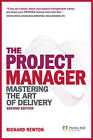 The Project Manager: Mastering the Art of Delivery by Richard Newton (Paperback, 2009)