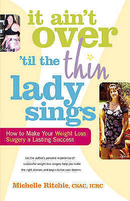 1 of 1 - It Ain't Over 'Til the Thin Lady Sings: How to Make Your Weight Loss Surgery a L