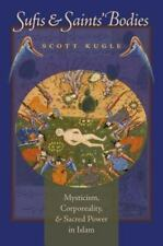 Sufis and Saints' Bodies: Mysticism, Corporeality, and Sacred Power in Islam Is