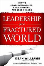Leadership for a Fractured World : How to Cross Boundaries, Build Bridges,...