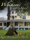 Whimsey : A Novel by Kaye Wilkinson Barley (2013, Paperback)