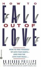 How to Fall out of Love: How to Free Yourself of Love That Hurts--and Find the