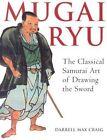 Mugai Ryu: The Classical Samurai Art of Drawing the Sword by Max Craig Darrell (Paperback, 2003)