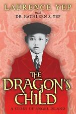 The Dragon's Child : A Story of Angel Island by Laurence Yep and Dr Kathleen Yep