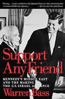 Support Any Friend: Kennedy's Middle East and the Making of the U.S.-Israel Alliance by Warren Bass (Paperback, 2004)