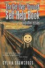 The Get-Over-Yourself Self-Help Book and Other Essays: The Collected Works of a Misunderstood Curmudgeon by Sylvia Shawcross (Paperback / softback, 2011)
