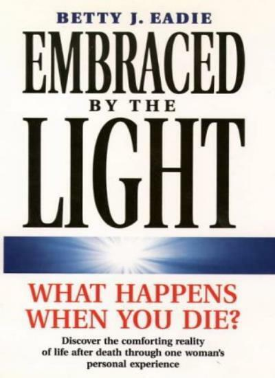 Embraced by the Light: What Happens When You Die? By Betty J. E .9781855384118