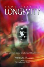 From Here to Longevity: Your complete Guide for a Long and Healthy Life Ray, Mi