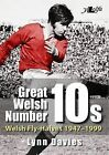 Great Welsh No. 10s - Welsh Fly-halves 1947-1999: Welsh Fly-halves: 1945-2000 by Lynn Davies (Paperback, 2013)